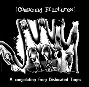 Dislocated Tones - Compound Fractures, 2011