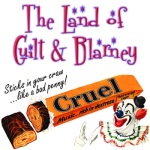 The Land Of Guilt And Blarney - Cruel