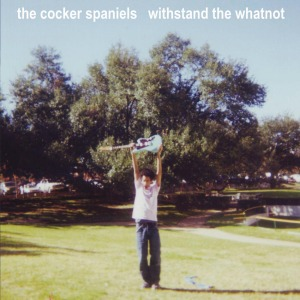 The Cocker Spaniels - Withstand The Whatnot