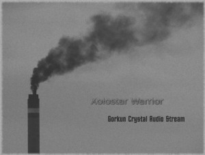 Xolostar Warrior  - Gorkun Crystal Audio Stream - 2011