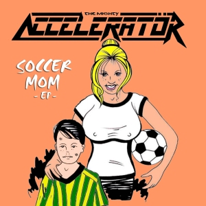 The Mighty Accelerator - Soccer Mom EP