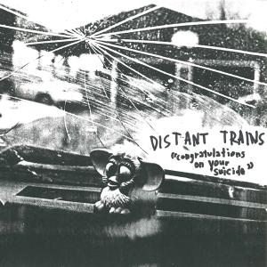 Distant Trains - Congratulations On Your Suicide CD, 2010